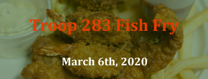 Troop 283 Fish Fry - March 6th, 2020