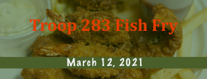 Troop 283 Fish Fry - March 12th, 2021
